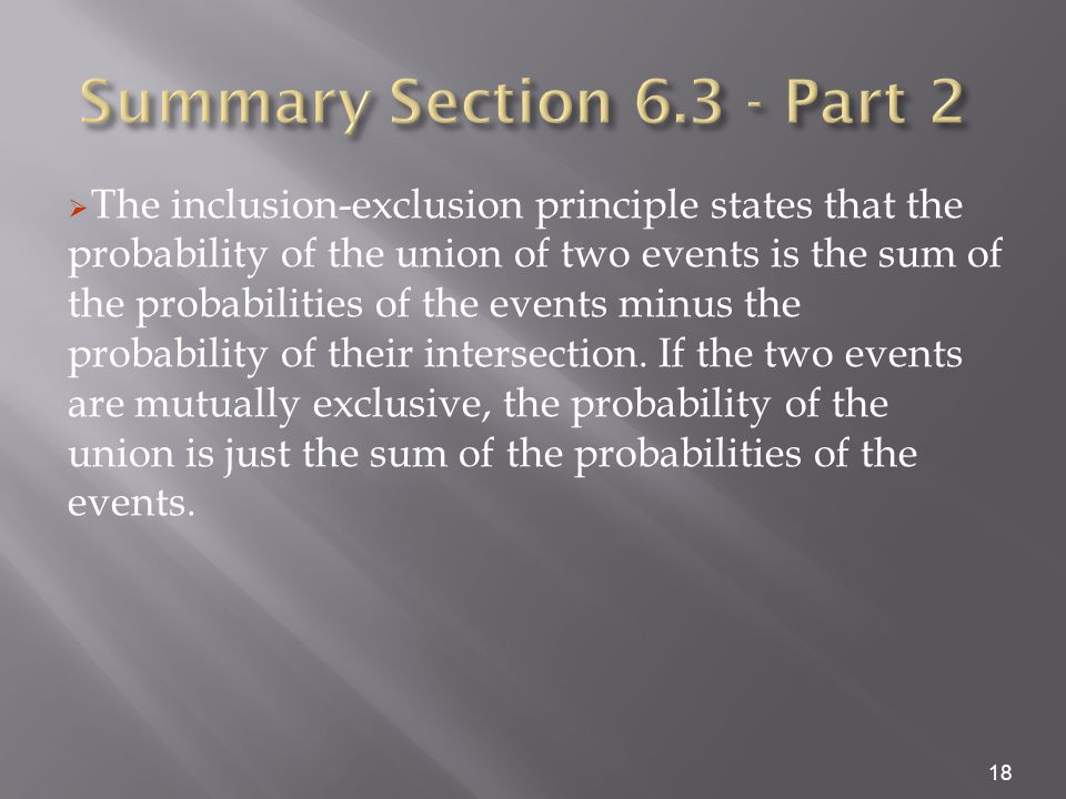  The inclusion-exclusion principle states that the probability of the union of two events is the sum of the probabilities of the events minus the probability of their intersection.