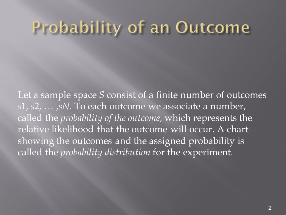 2 Let a sample space S consist of a finite number of outcomes s 1, s 2, …, sN.