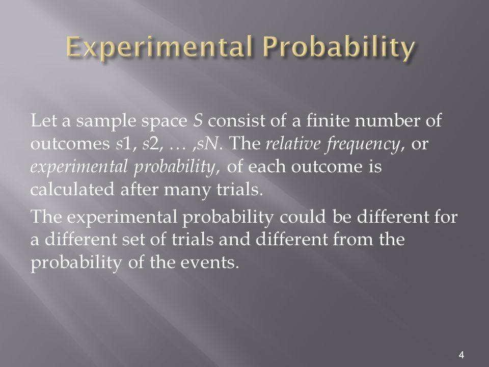 4 Let a sample space S consist of a finite number of outcomes s 1, s 2, …, sN.