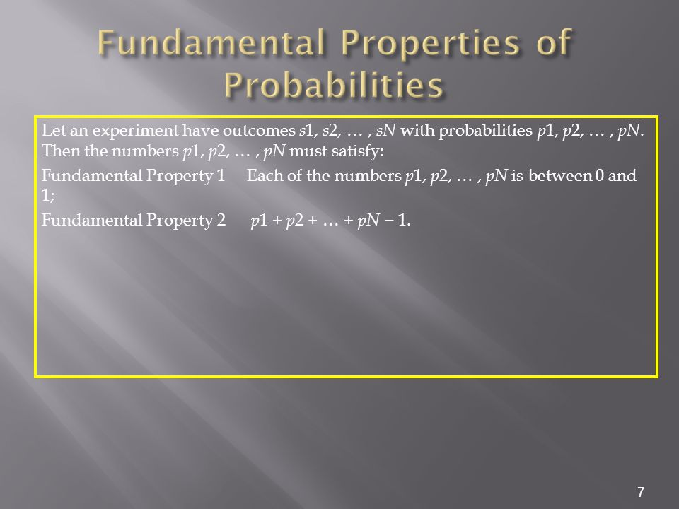 7 Let an experiment have outcomes s 1, s 2, …, sN with probabilities p 1, p 2, …, pN.