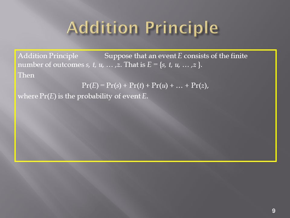 9 Addition PrincipleSuppose that an event E consists of the finite number of outcomes s, t, u, …,z.