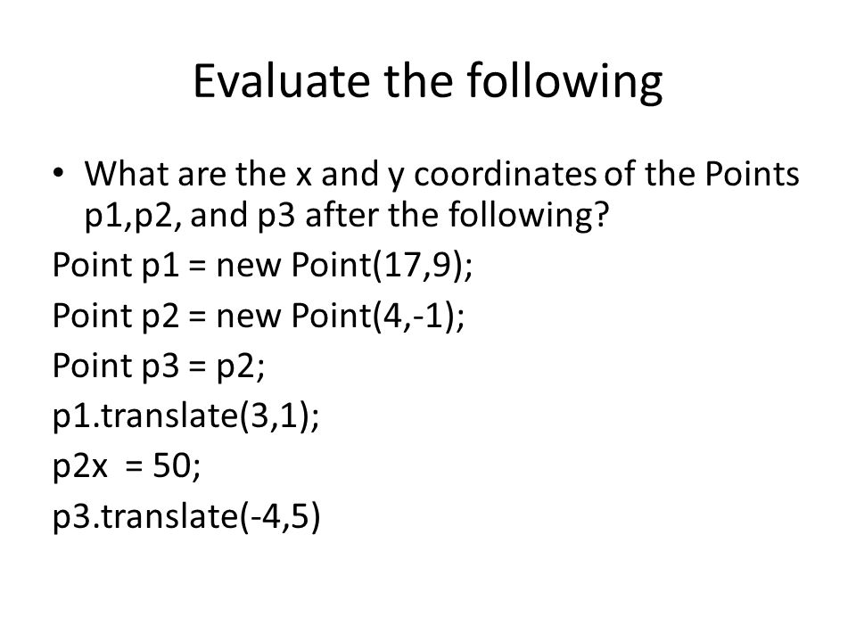 Evaluate the following What are the x and y coordinates of the Points p1,p2, and p3 after the following? Point p1 = new Point(17,9); Point p2 = new Po