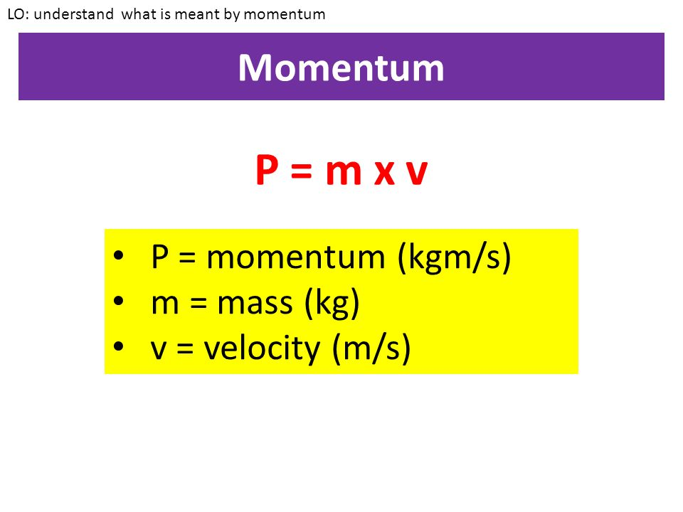 Momentum ALL MOVING OBJECTS HAVE MOMENTUM! LO: understand what is meant by momentum
