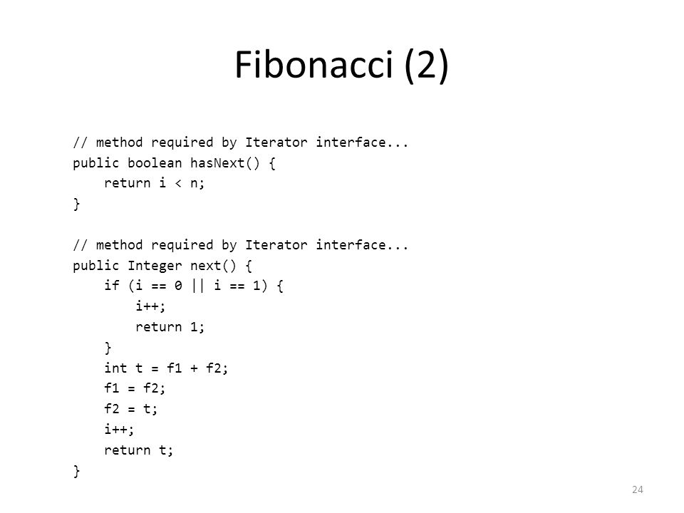 Fibonacci (2) // method required by Iterator interface...