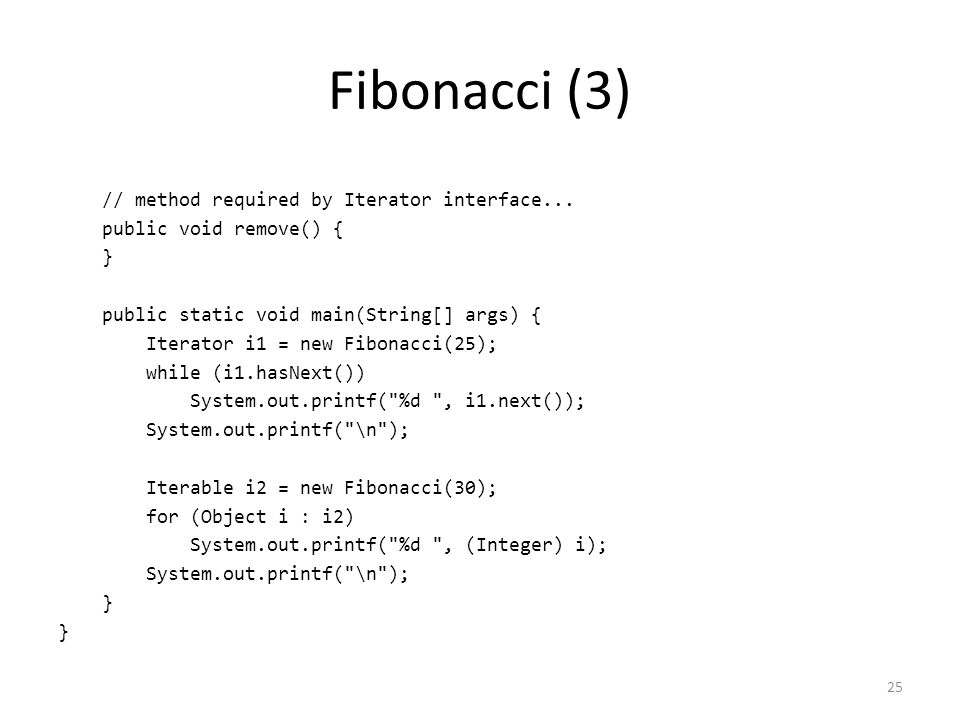 Fibonacci (3) // method required by Iterator interface...
