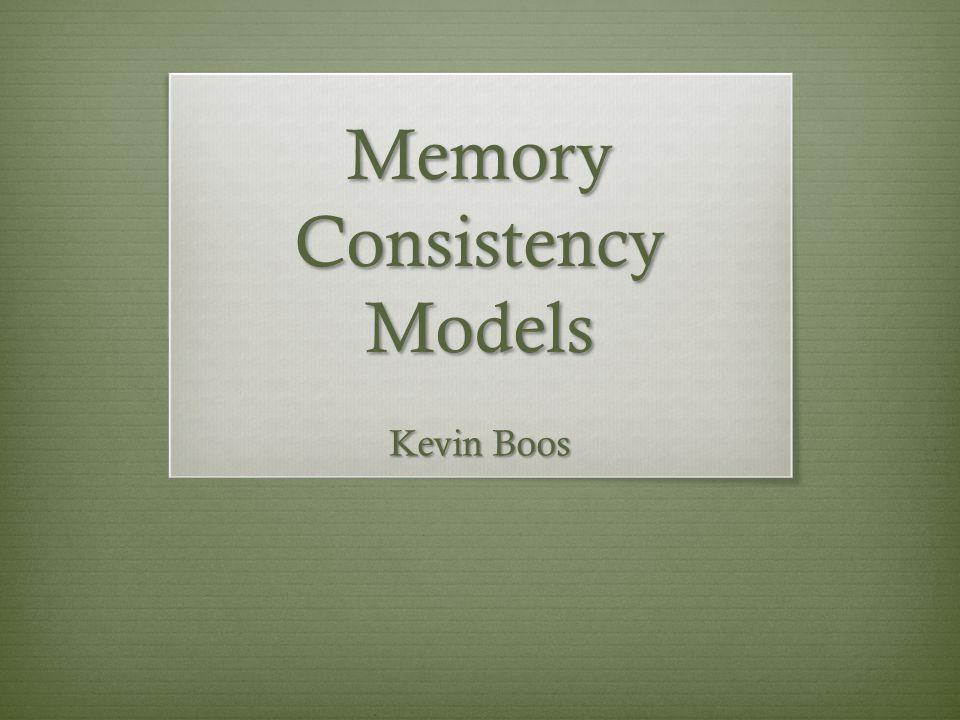 Memory Consistency Models Kevin Boos