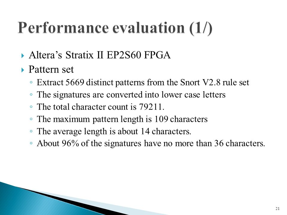  Altera's Stratix II EP2S60 FPGA  Pattern set ◦ Extract 5669 distinct patterns from the Snort V2.8 rule set ◦ The signatures are converted into lower case letters ◦ The total character count is