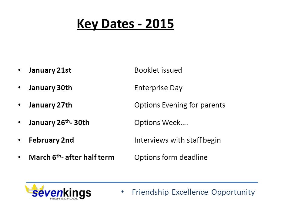 Friendship Excellence Opportunity Key Dates - 2015 January 21stBooklet issued January 30th Enterprise Day January 27thOptions Evening for parents Janu