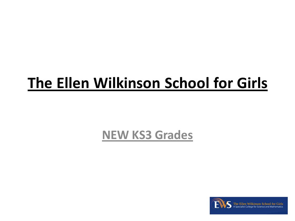 The Ellen Wilkinson School for Girls NEW KS3 Grades