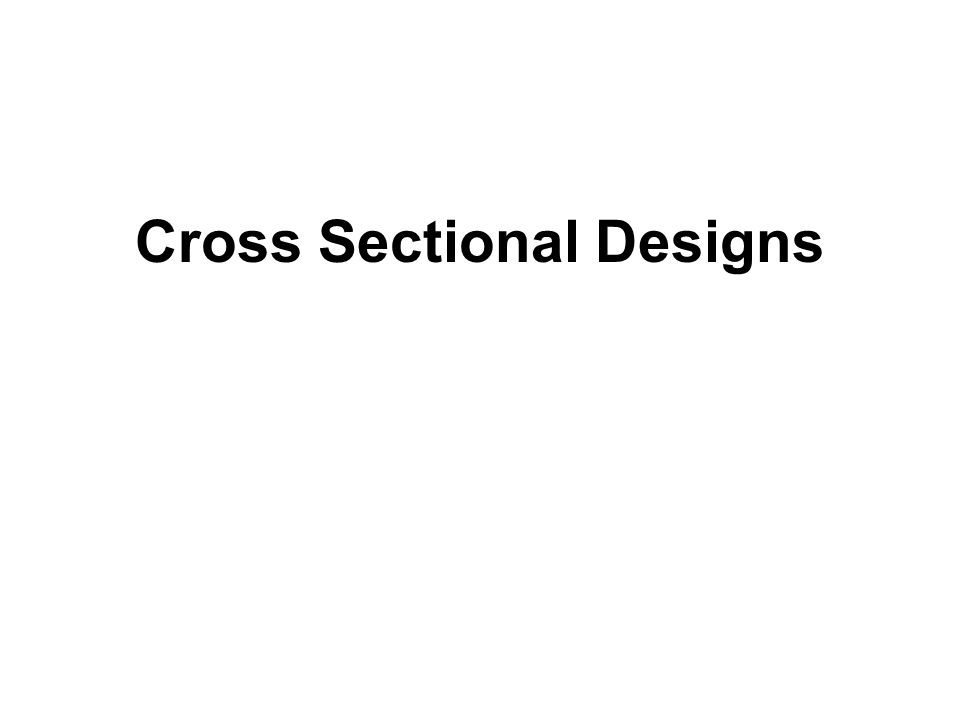 Cross Sectional Designs