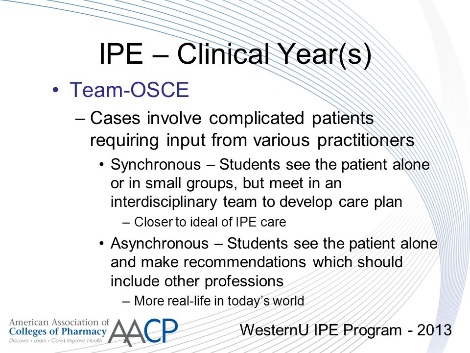 IPE – Clinical Year(s) Team-OSCE –Cases involve complicated patients requiring input from various practitioners Synchronous – Students see the patient