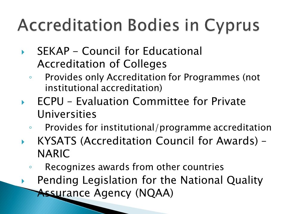  SEKAP - Council for Educational Accreditation of Colleges ◦ Provides only Accreditation for Programmes (not institutional accreditation)  ECPU – Ev