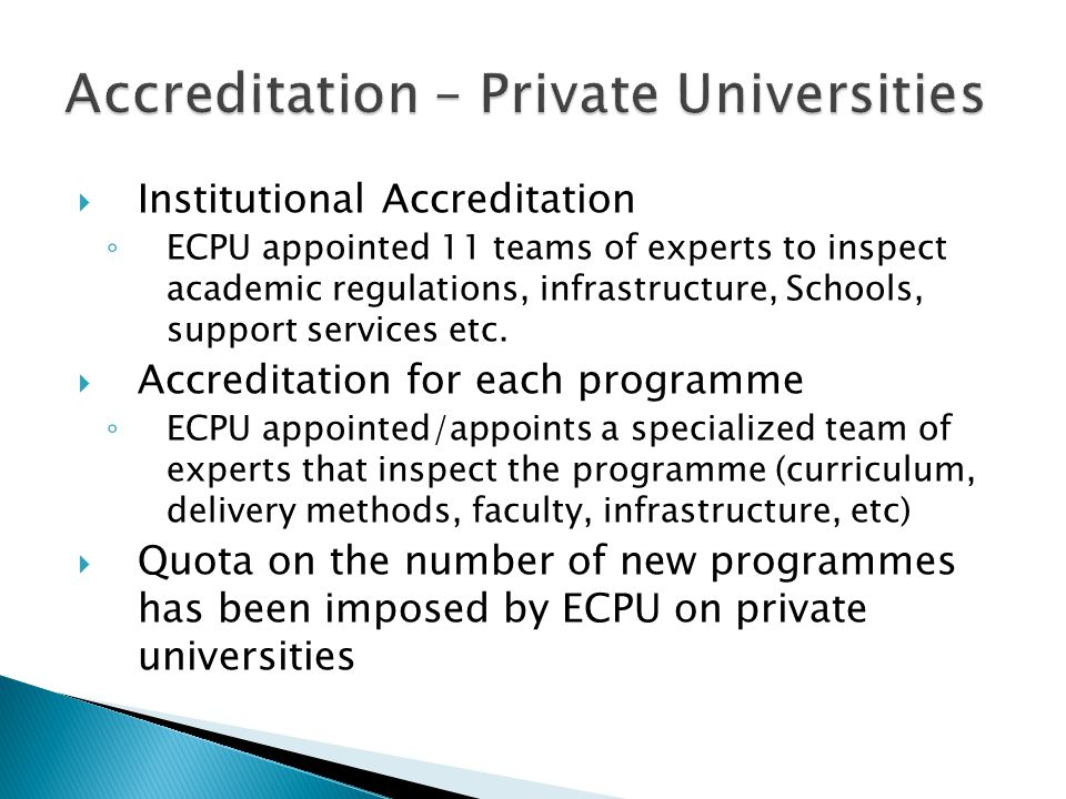  Private Universities (3 out of 4, including the University of Nicosia) were accredited in September 2007  4-year initial license  Report sent to the Minister of Education and Culture, who, once advised by the ECPU, he will grant a 10 year license  Not clear however whether full autonomy will be granted to private universities  We expect that once the NQAA is in place, it will inspect private universities and approve programmes