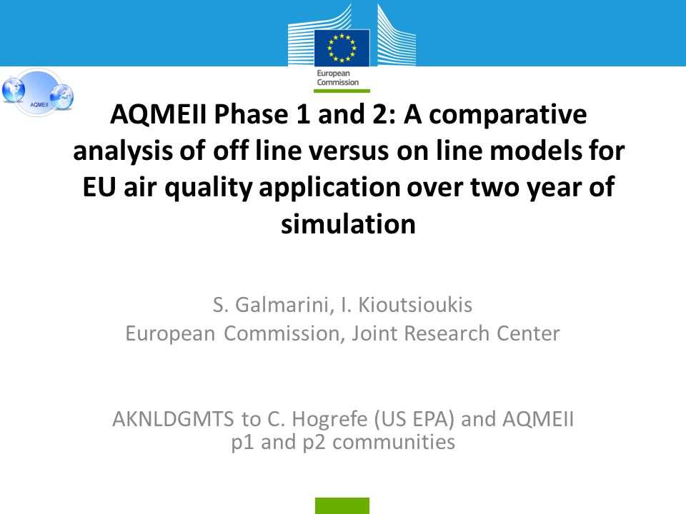 AQMEII Air Quality Model Evaluation International Initiative Phase 1 (P1) RS models 2006 EU and NA ECMWF BC => GEMS Focus of this talk: O3, NO2 (JJA), PM10 (DJF) in EU 10-13 models dep on species (for EU) Phase 2 (P2) On line coupled RS models 2010 EU and NA ECMWF BC => MACC Focus of this talk: O3, NO2 (JJA), PM10 (DJF) in EU 14 models for all species (EU) Predominance of wrf-chem versions