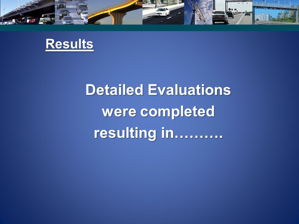 14 Results Detailed Evaluations were completed resulting in……….
