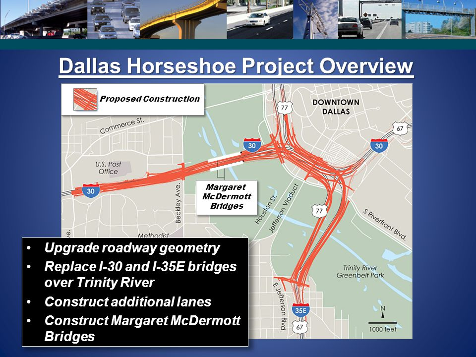 Dallas Horseshoe Project Overview Margaret McDermott Bridges Margaret McDermott Bridges Proposed Construction Upgrade roadway geometry Replace I-30 an