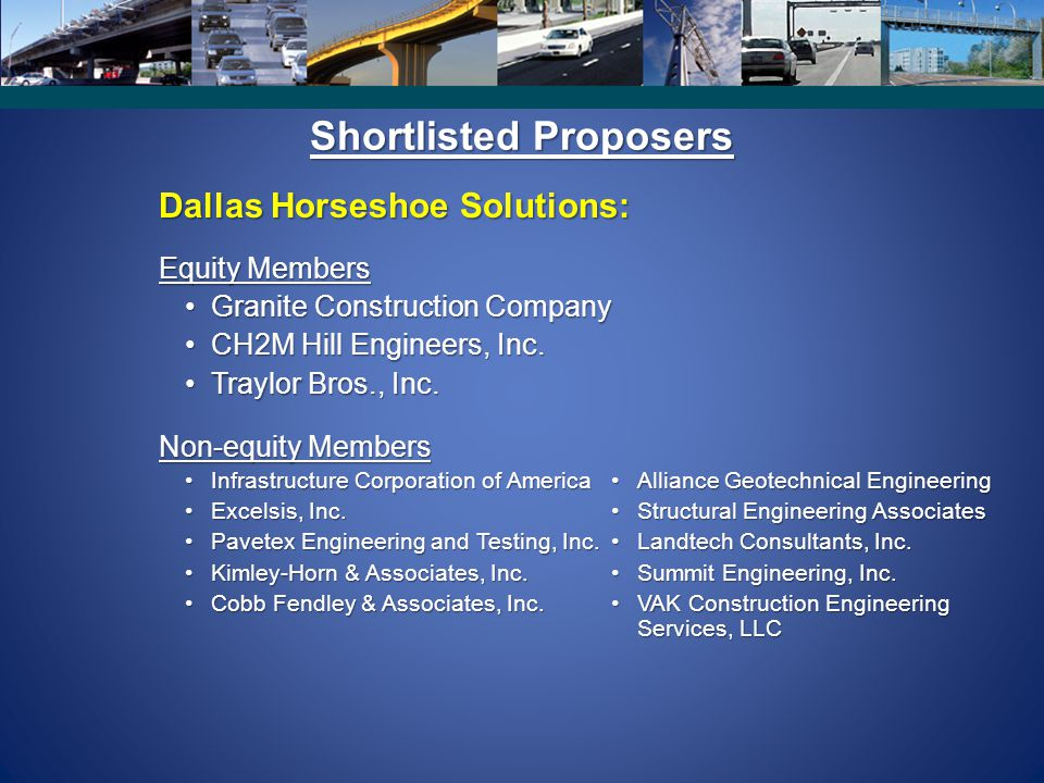 Shortlisted Proposers Dallas Horseshoe Solutions: Equity Members Granite Construction CompanyGranite Construction Company CH2M Hill Engineers, Inc.CH2