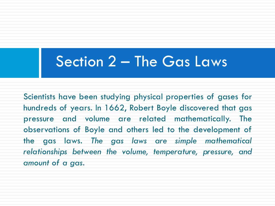 5 - 2 The gas laws Since gases are highly compressible and will expand when heated, these properties have been studied extensively.