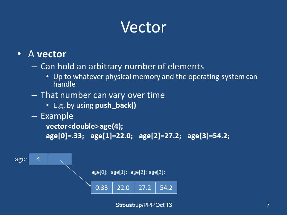 Vector (destructor) // a very simplified vector of doubles: class vector { int sz;// the size double* elem;// a pointer to the elements public: vector(int s) // constructor: allocates/acquires memory :sz(s), elem(new double[s]) { } ~vector()// destructor: de-allocates/releases memory { delete[ ] elem; } // … }; Note: this is an example of a general and important technique: – acquire resources in a constructor – release them in the destructor Examples of resources: memory, files, locks, threads, sockets 28Stroustrup/PPP Oct 13