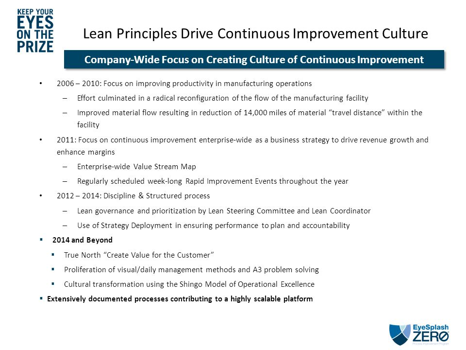 Lean Principles Drive Continuous Improvement Culture 2006 – 2010: Focus on improving productivity in manufacturing operations – Effort culminated in a
