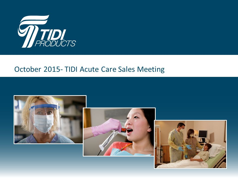 October 2015- TIDI Acute Care Sales Meeting