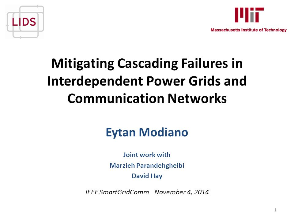 Mitigating Cascading Failures in Interdependent Power Grids and Communication Networks 1 Eytan Modiano Joint work with Marzieh Parandehgheibi David Ha
