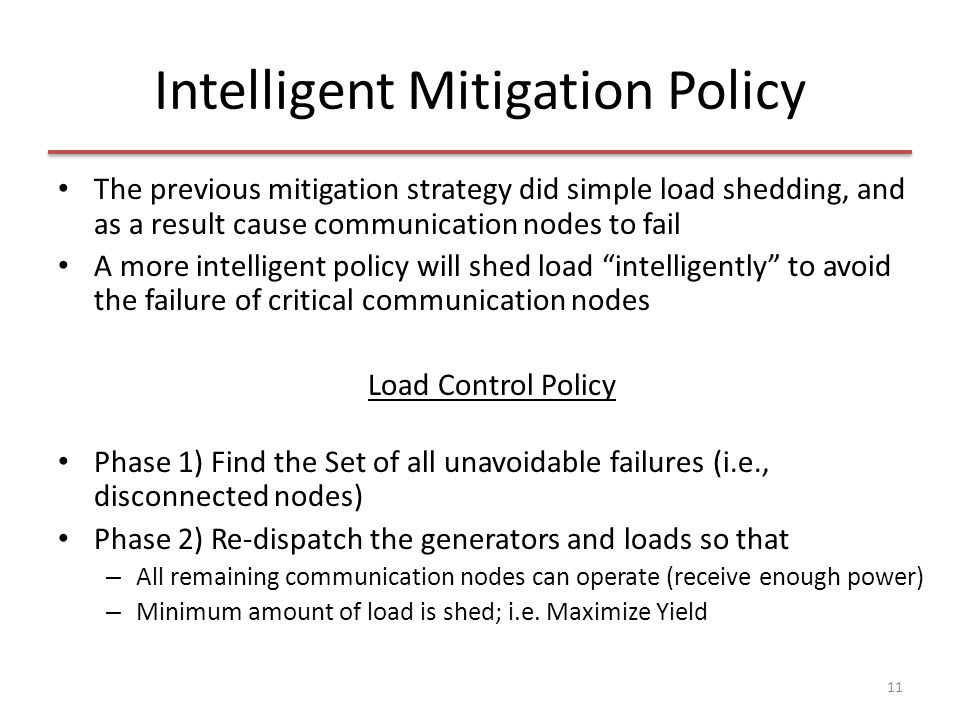 Intelligent Mitigation Policy The previous mitigation strategy did simple load shedding, and as a result cause communication nodes to fail A more inte