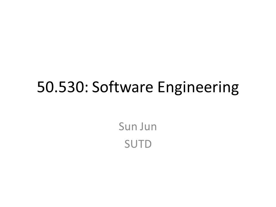 50.530: Software Engineering Sun Jun SUTD