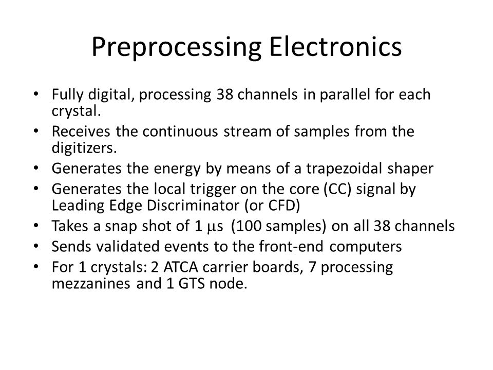 Preprocessing Electronics Fully digital, processing 38 channels in parallel for each crystal.