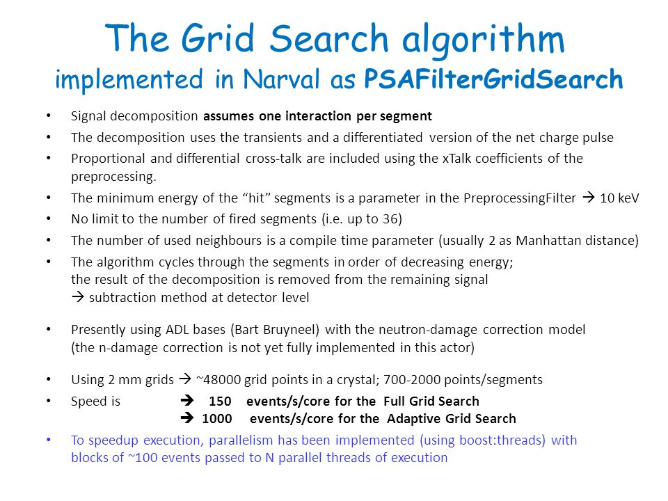 The Grid Search algorithm implemented in Narval as PSAFilterGridSearch Signal decomposition assumes one interaction per segment The decomposition uses the transients and a differentiated version of the net charge pulse Proportional and differential cross-talk are included using the xTalk coefficients of the preprocessing.