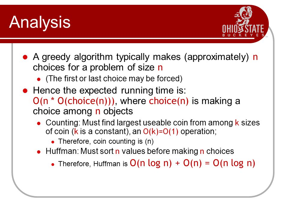 Analysis A greedy algorithm typically makes (approximately) n choices for a problem of size n (The first or last choice may be forced) Hence the expec
