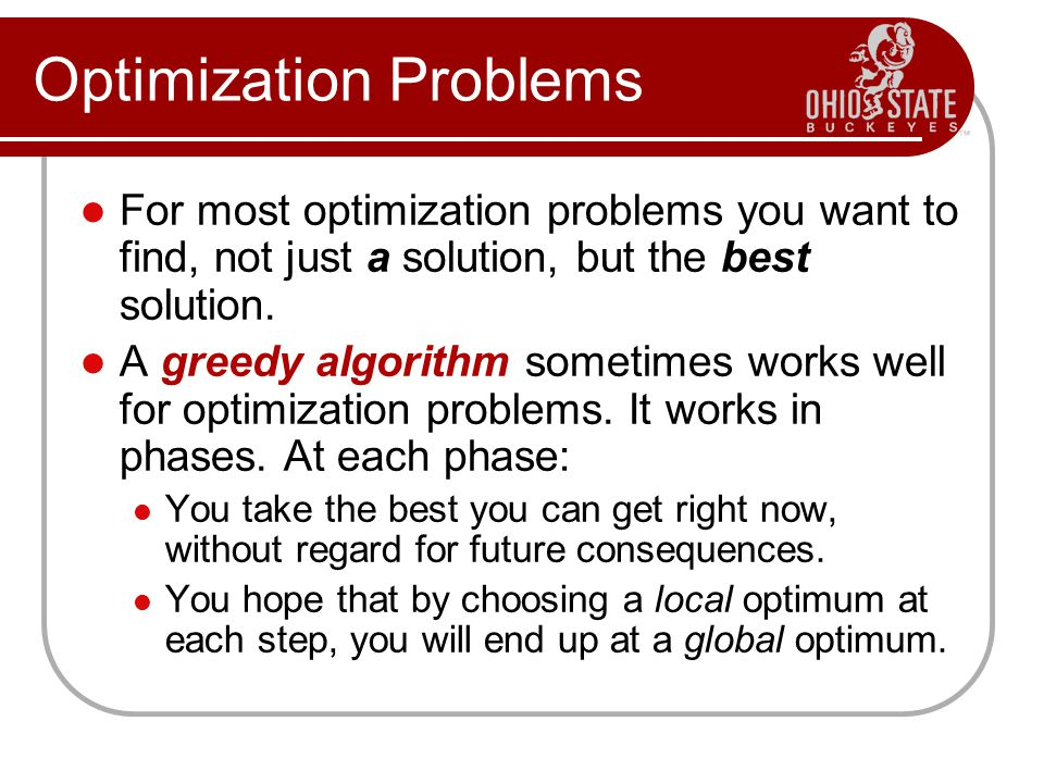 Optimization Problems For most optimization problems you want to find, not just a solution, but the best solution.