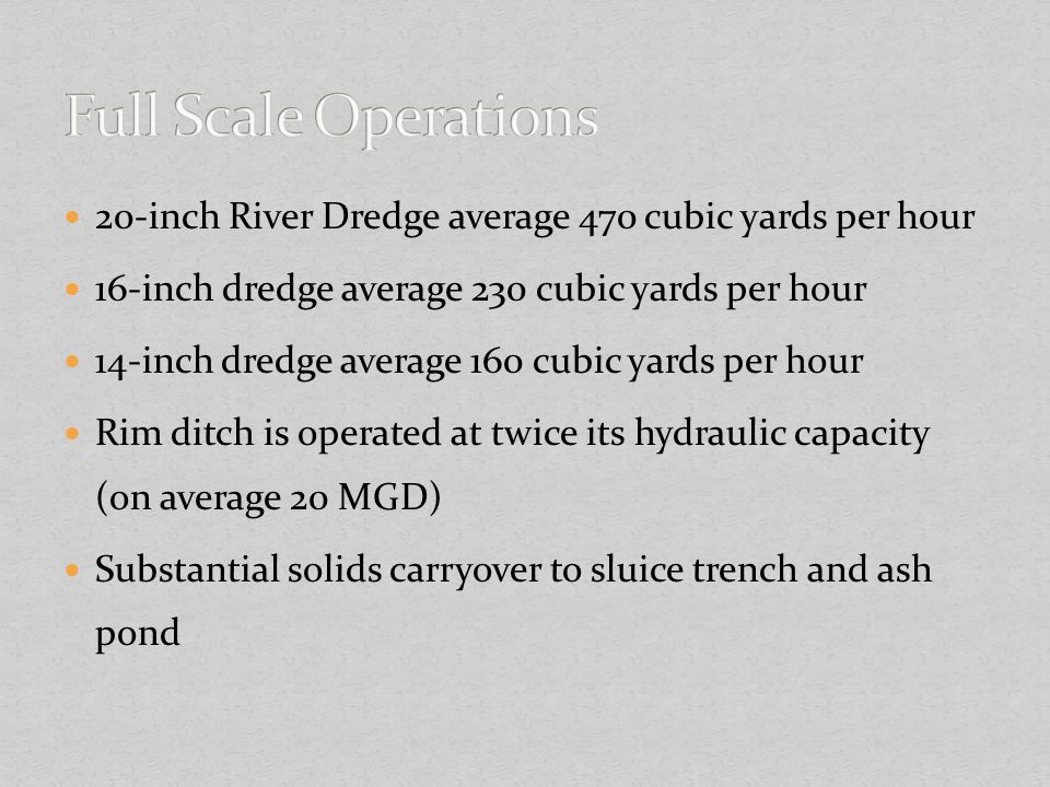 20-inch River Dredge average 470 cubic yards per hour 16-inch dredge average 230 cubic yards per hour 14-inch dredge average 160 cubic yards per hour