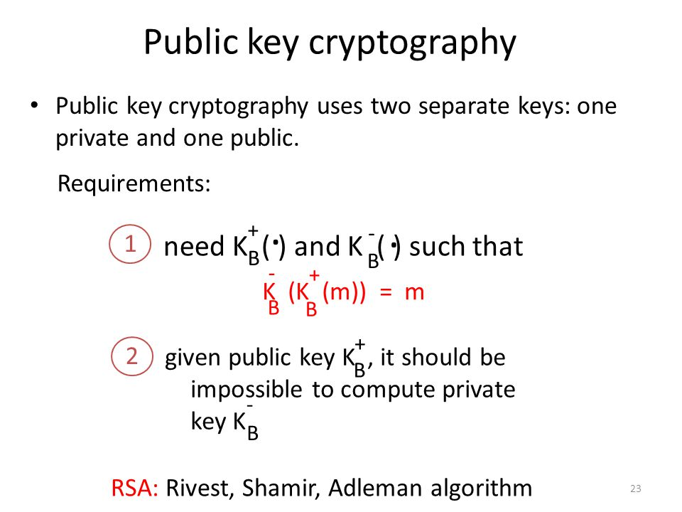 23 Public key cryptography need K ( ) and K ( ) such that B B..