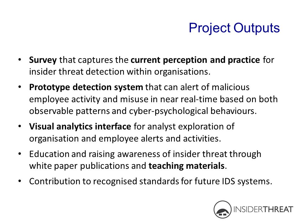Survey that captures the current perception and practice for insider threat detection within organisations. Prototype detection system that can alert