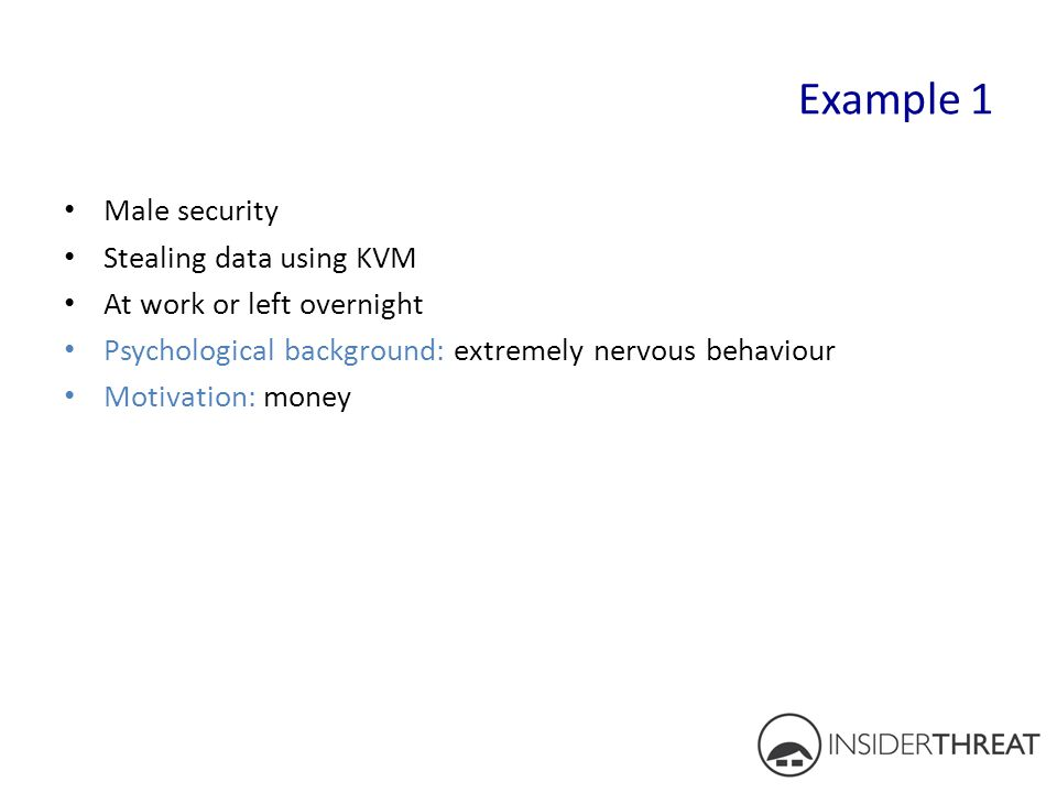 Example 1 Male security Stealing data using KVM At work or left overnight Psychological background: extremely nervous behaviour Motivation: money 32