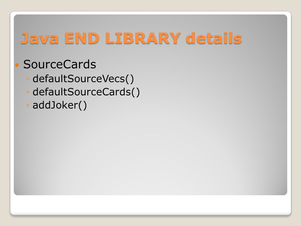 Java END LIBRARY details SourceCards ◦defaultSourceVecs() ◦defaultSourceCards() ◦addJoker()