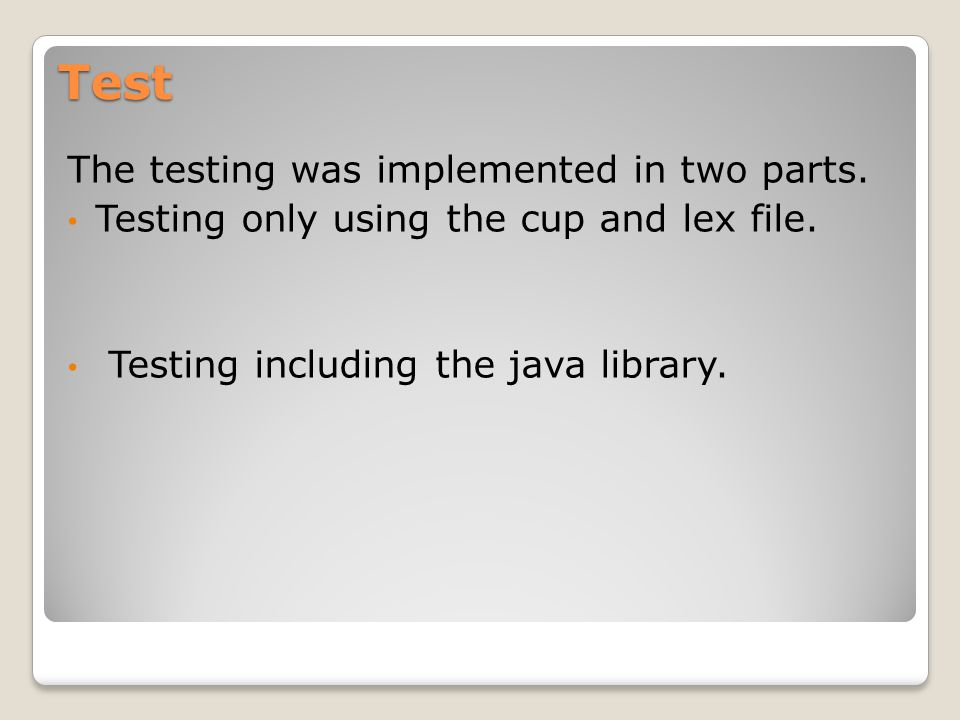 Test The testing was implemented in two parts. Testing only using the cup and lex file.