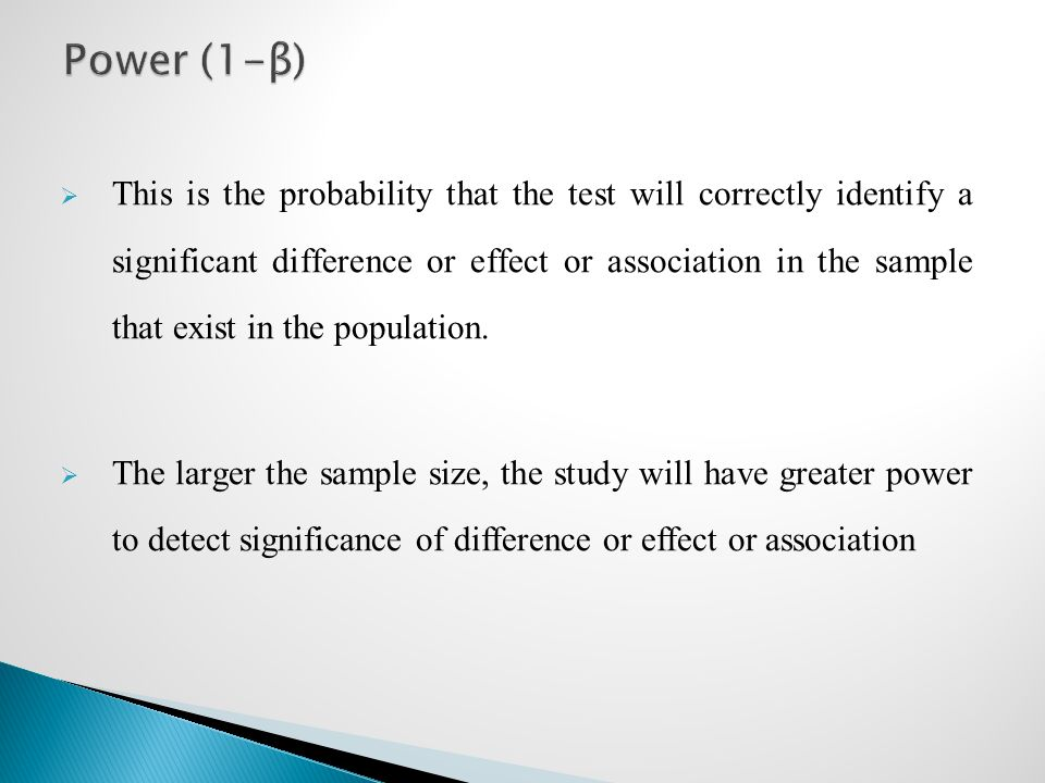  This is the probability that the test will correctly identify a significant difference or effect or association in the sample that exist in the popu