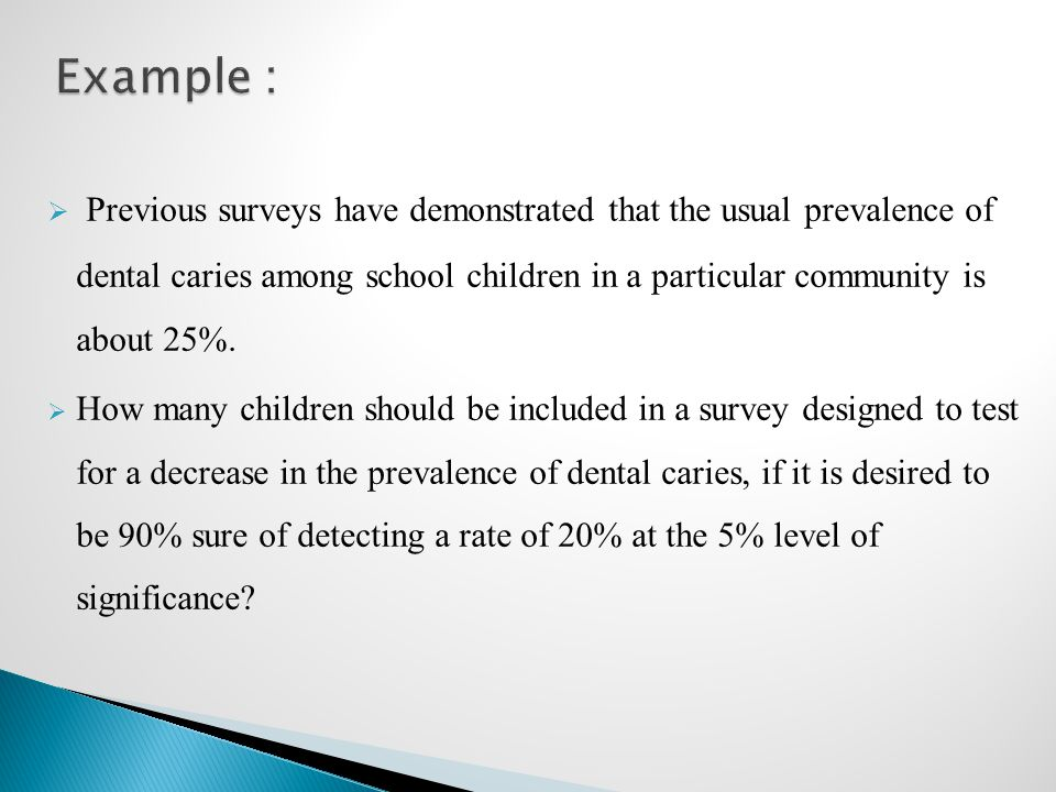  Previous surveys have demonstrated that the usual prevalence of dental caries among school children in a particular community is about 25%.  How ma