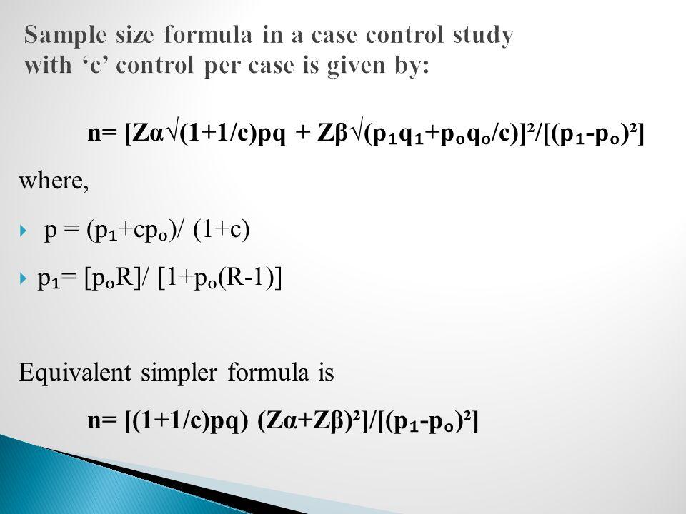n= [Zα√(1+1/c)pq + Zβ√(p ₁ q ₁ +p ₒ q ₒ /c)]²/[(p ₁ -p ₒ )²] where,  p = (p ₁ +cp ₒ )/ (1+c)  p ₁ = [p ₒ R]/ [1+p ₒ (R-1)] Equivalent simpler formul