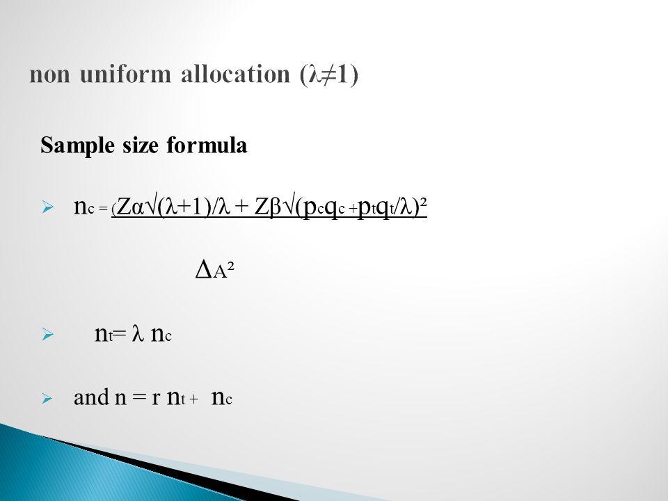 Sample size formula  n c = ( Zα√(λ+1)/λ + Zβ√( p c q c + p t q t /λ)² Δ A ²  n t = λ n c  and n = r n t + n c