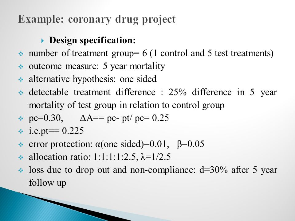  Design specification:  number of treatment group= 6 (1 control and 5 test treatments)  outcome measure: 5 year mortality  alternative hypothesis: