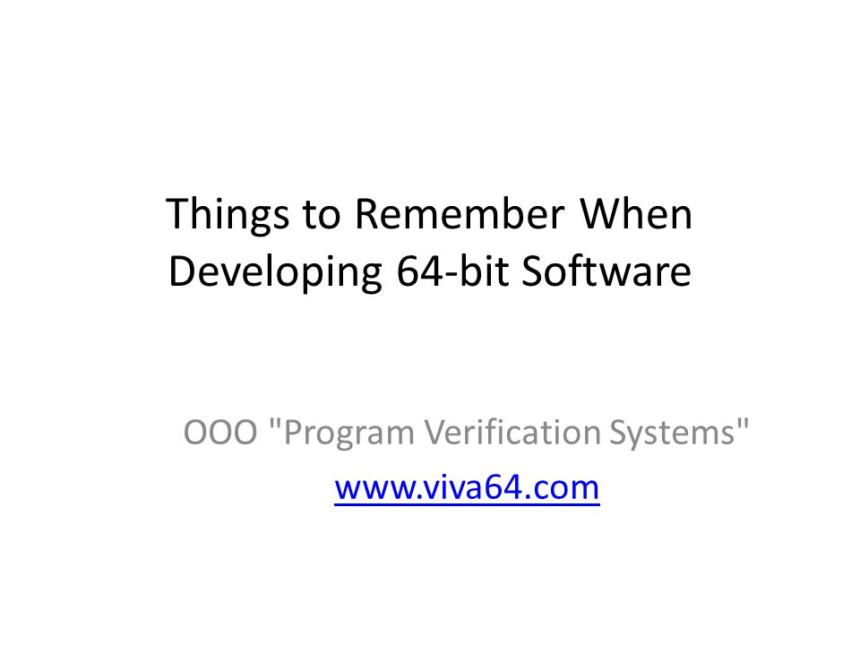 Things to Remember When Developing 64-bit Software OOO Program Verification Systems www.viva64.com