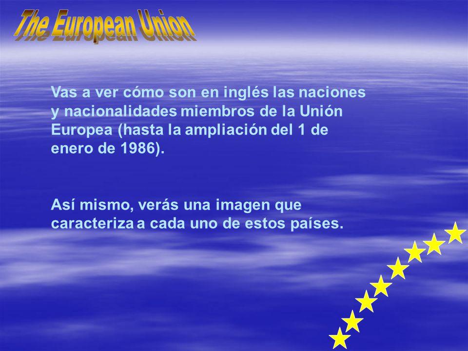 Vas a ver cómo son en inglés las naciones y nacionalidades miembros de la Unión Europea (hasta la ampliación del 1 de enero de 1986). Así mismo, verás