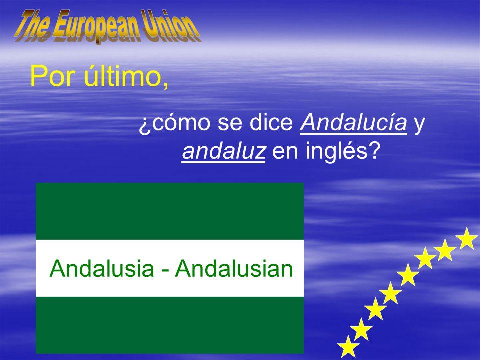 ¿cómo se dice Andalucía y andaluz en inglés? Por último, Andalusia - Andalusian