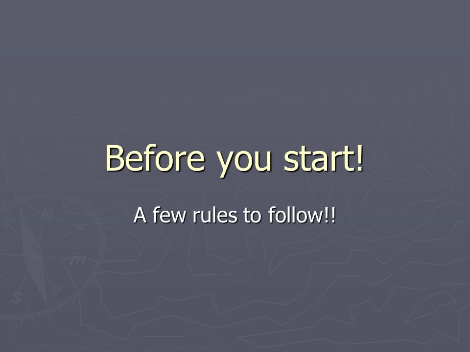 Before you start! A few rules to follow!!