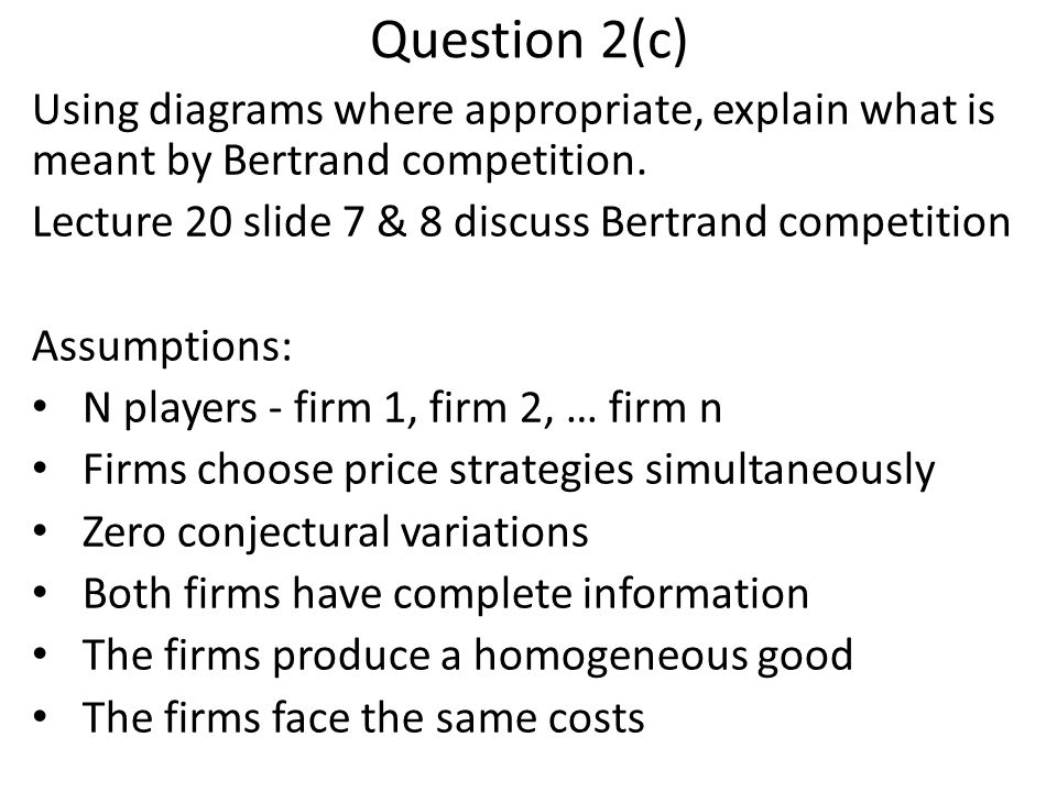Question 2(c) Using diagrams where appropriate, explain what is meant by Bertrand competition.