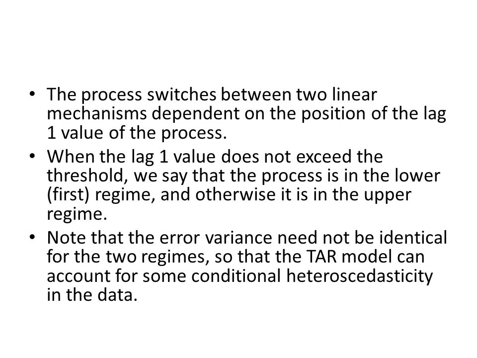 The process switches between two linear mechanisms dependent on the position of the lag 1 value of the process.