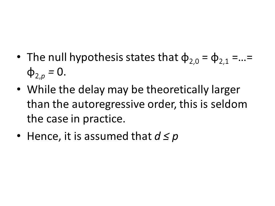 The null hypothesis states that φ 2,0 = φ 2,1 =…= φ 2,p = 0. While the delay may be theoretically larger than the autoregressive order, this is seldom